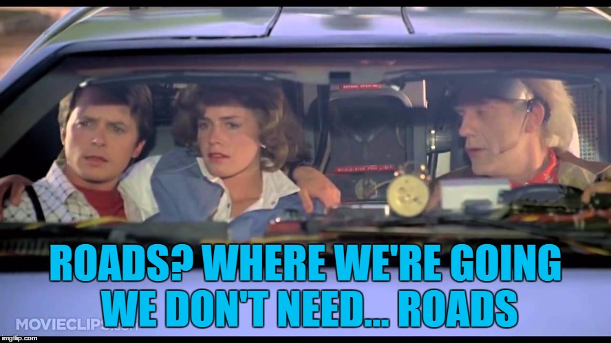 ROADS? WHERE WE'RE GOING WE DON'T NEED... ROADS | made w/ Imgflip meme maker
