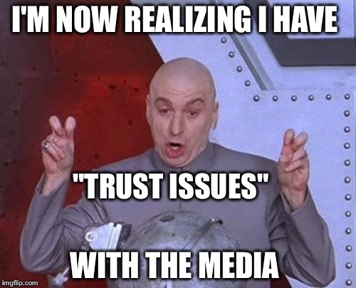 "Got an issue?...Here's a tissue :) | I'M NOW REALIZING I HAVE WITH THE MEDIA ""TRUST ISSUES"" 