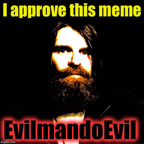 I approve this meme EvilmandoEvil | made w/ Imgflip meme maker