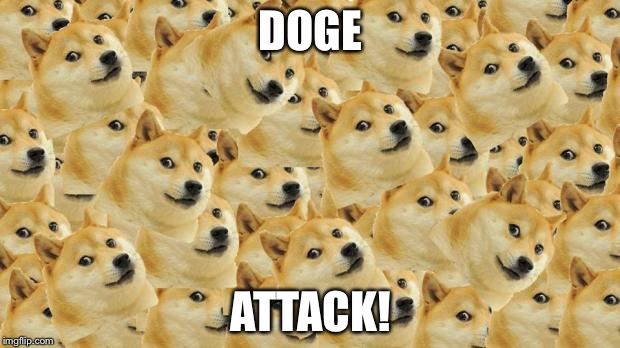 Multi Doge | DOGE ATTACK! | image tagged in memes,multi doge | made w/ Imgflip meme maker