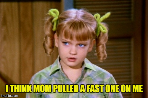 I THINK MOM PULLED A FAST ONE ON ME | made w/ Imgflip meme maker