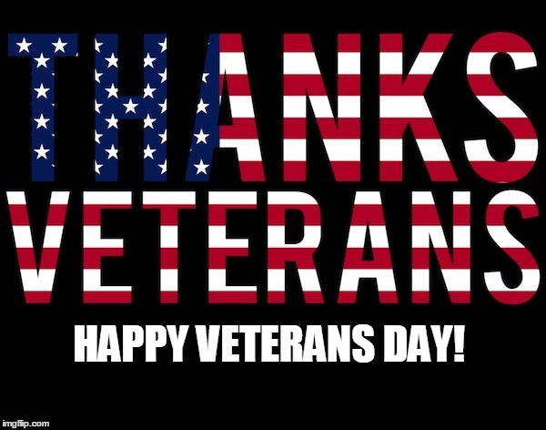 Be sure to thank a vet | HAPPY VETERANS DAY! | image tagged in veterans day,veterans | made w/ Imgflip meme maker