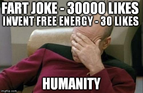 Humanity ftw | FART JOKE - 30000 LIKES HUMANITY INVENT FREE ENERGY - 30 LIKES | image tagged in memes,captain picard facepalm | made w/ Imgflip meme maker