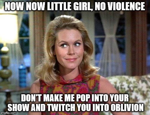 NOW NOW LITTLE GIRL, NO VIOLENCE DON'T MAKE ME POP INTO YOUR SHOW AND TWITCH YOU INTO OBLIVION | made w/ Imgflip meme maker