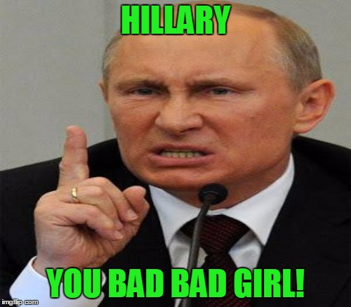 HILLARY; YOU BAD BAD GIRL! | made w/ Imgflip meme maker