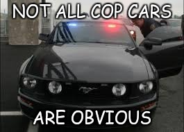 unmarked cop car | NOT ALL COP CARS ARE OBVIOUS | image tagged in unmarked cop car | made w/ Imgflip meme maker
