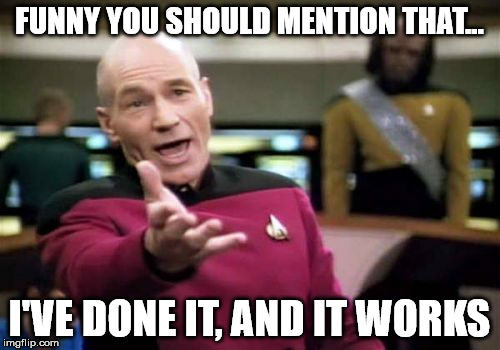 Picard Wtf Meme | FUNNY YOU SHOULD MENTION THAT... I'VE DONE IT, AND IT WORKS | image tagged in memes,picard wtf | made w/ Imgflip meme maker
