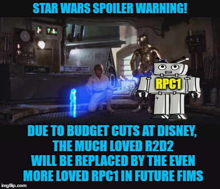 USE A USERNAME IN YOUR MEME! - RPC1 | STAR WARS SPOILER WARNING! DUE TO BUDGET CUTS AT DISNEY, THE MUCH LOVED R2D2 WILL BE REPLACED BY THE EVEN MORE LOVED RPC1 IN FUTURE FIMS RPC | image tagged in memes,use someones username in your meme,use the username weekend,rpc1,starwars | made w/ Imgflip meme maker