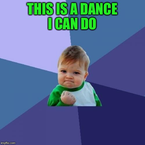 Success Kid Meme | THIS IS A DANCE I CAN DO | image tagged in memes,success kid | made w/ Imgflip meme maker