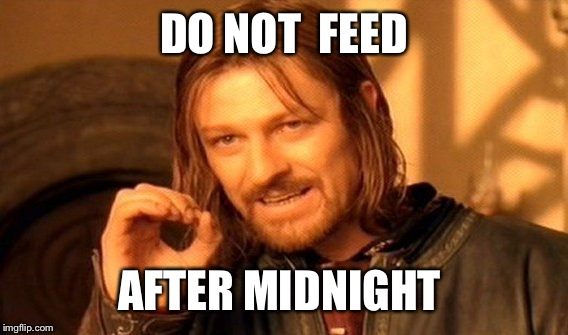 One Does Not Simply Meme | DO NOT  FEED AFTER MIDNIGHT | image tagged in memes,one does not simply | made w/ Imgflip meme maker