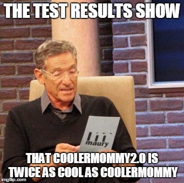 CoolerMommy2.0 Is Twice As Cool - Use The Username Weekend | THE TEST RESULTS SHOW THAT COOLERMOMMY2.0 IS TWICE AS COOL AS COOLERMOMMY | image tagged in memes,maury lie detector,coolermommy20,coolermommy,use the username weekend,bread crumbs | made w/ Imgflip meme maker