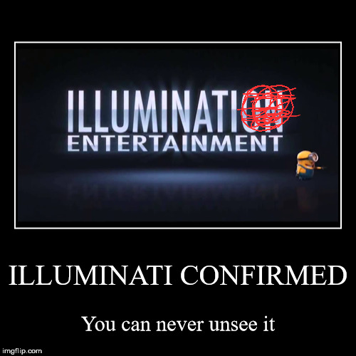 ILLUMINATI CONFIRMED | You can never unsee it | image tagged in funny,demotivationals | made w/ Imgflip demotivational maker