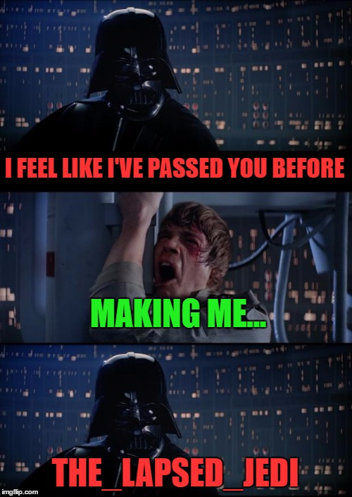 username weekend - father and son out for their morning jog... | I FEEL LIKE I'VE PASSED YOU BEFORE MAKING ME... THE_LAPSED_JEDI | image tagged in vader luke vader,use the username weekend,circles | made w/ Imgflip meme maker