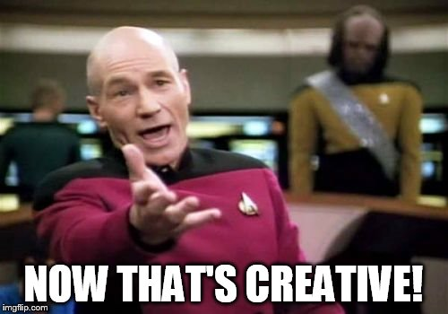 Picard Wtf Meme | NOW THAT'S CREATIVE! | image tagged in memes,picard wtf | made w/ Imgflip meme maker