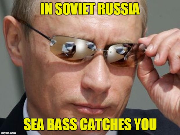 IN SOVIET RUSSIA SEA BASS CATCHES YOU | made w/ Imgflip meme maker