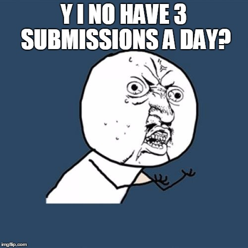 Y U No Meme | Y I NO HAVE 3 SUBMISSIONS A DAY? | image tagged in memes,y u no | made w/ Imgflip meme maker