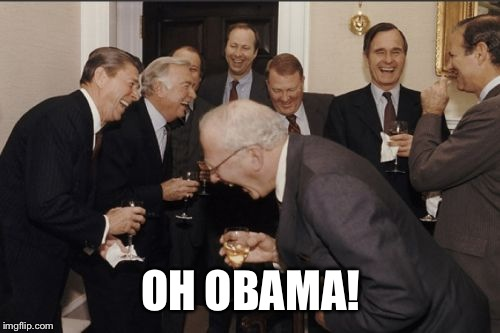 Laughing Men In Suits Meme | OH OBAMA! | image tagged in memes,laughing men in suits | made w/ Imgflip meme maker