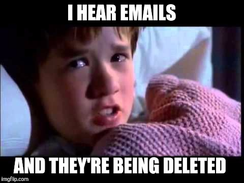 I HEAR EMAILS AND THEY'RE BEING DELETED | made w/ Imgflip meme maker