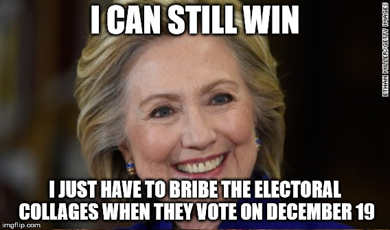 I CAN STILL WIN I JUST HAVE TO BRIBE THE ELECTORAL COLLAGES WHEN THEY VOTE ON DECEMBER 19 | made w/ Imgflip meme maker