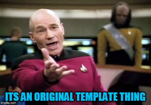 Picard Wtf Meme | ITS AN ORIGINAL TEMPLATE THING | image tagged in memes,picard wtf | made w/ Imgflip meme maker