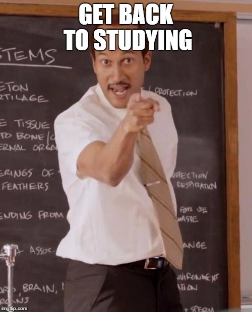 GET BACK TO STUDYING | made w/ Imgflip meme maker