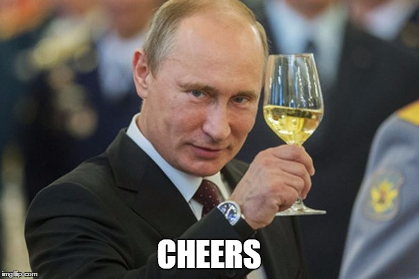 Putin Cheers | CHEERS | image tagged in putin cheers | made w/ Imgflip meme maker