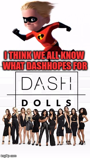 Use Someone's Username In A Meme Weekend | I THINK WE ALL KNOW WHAT DASHHOPES FOR | image tagged in use someones username in your meme,usernames,funny memes,dashhopes | made w/ Imgflip meme maker