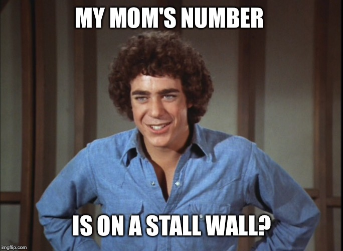 MY MOM'S NUMBER IS ON A STALL WALL? | made w/ Imgflip meme maker