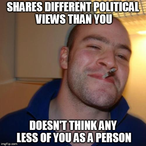 Political Greg | SHARES DIFFERENT POLITICAL VIEWS THAN YOU DOESN'T THINK ANY LESS OF YOU AS A PERSON | image tagged in memes,good guy greg,politics | made w/ Imgflip meme maker