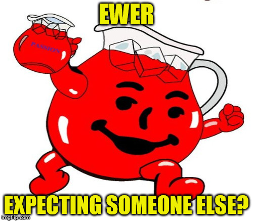 EWER EXPECTING SOMEONE ELSE? | made w/ Imgflip meme maker