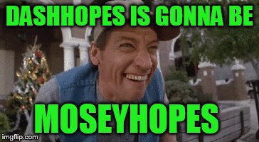 DASHHOPES IS GONNA BE MOSEYHOPES | made w/ Imgflip meme maker