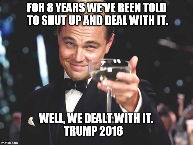 Trump - Deal With It | FOR 8 YEARS WE'VE BEEN TOLD TO SHUT UP AND DEAL WITH IT. TRUMP 2016 WELL, WE DEALT WITH IT. | image tagged in donald trump,obama | made w/ Imgflip meme maker