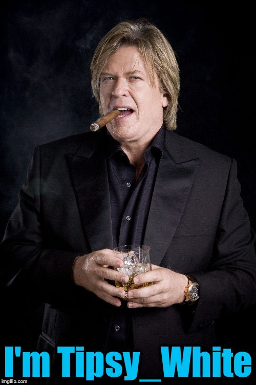 Ron White #1 | I'm Tipsy_White | image tagged in ron white 1 | made w/ Imgflip meme maker