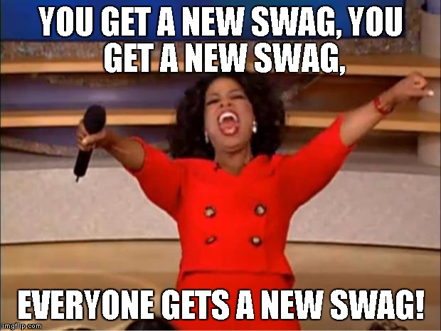 Oprah You Get A Meme | YOU GET A NEW SWAG, YOU GET A NEW SWAG, EVERYONE GETS A NEW SWAG! | image tagged in memes,oprah you get a | made w/ Imgflip meme maker
