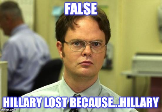 FALSE HILLARY LOST BECAUSE...HILLARY | made w/ Imgflip meme maker