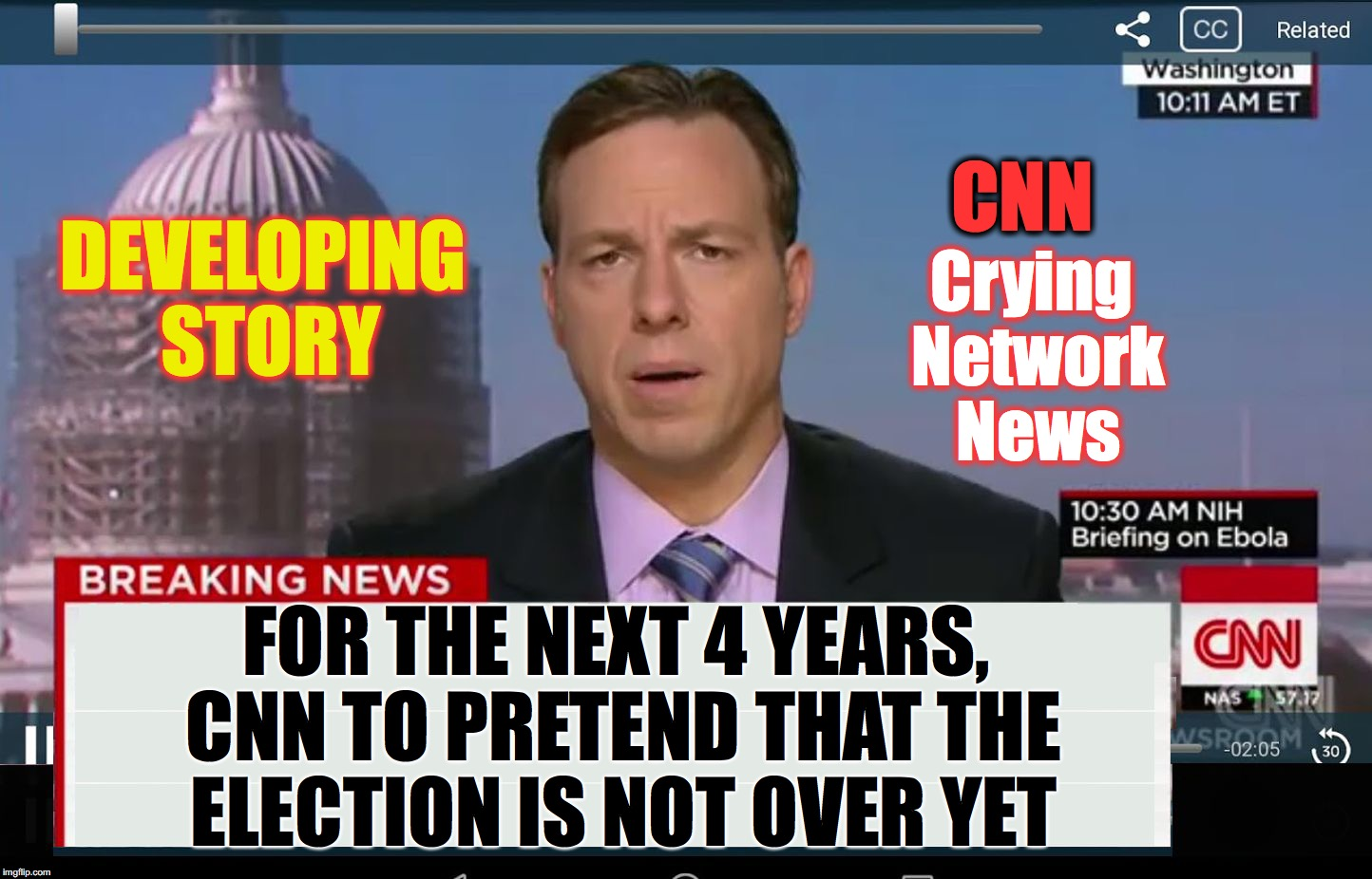 CNN Crazy News Network | DEVELOPING STORY FOR THE NEXT 4 YEARS, CNN TO PRETEND THAT THE ELECTION IS NOT OVER YET CNN Crying Network News | image tagged in cnn crazy news network | made w/ Imgflip meme maker