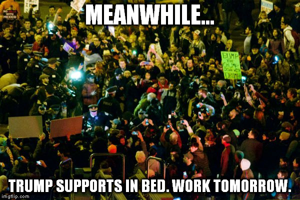 Trump Protestors |  MEANWHILE... TRUMP SUPPORTS IN BED. WORK TOMORROW. | image tagged in trump protestors | made w/ Imgflip meme maker