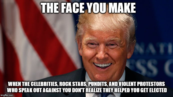 The biggest detractors were his biggest asset | THE FACE YOU MAKE WHEN THE CELEBRITIES, ROCK STARS, PUNDITS, AND VIOLENT PROTESTORS WHO SPEAK OUT AGAINST YOU DON'T REALIZE THEY HELPED YOU  | image tagged in laughing donald trump | made w/ Imgflip meme maker