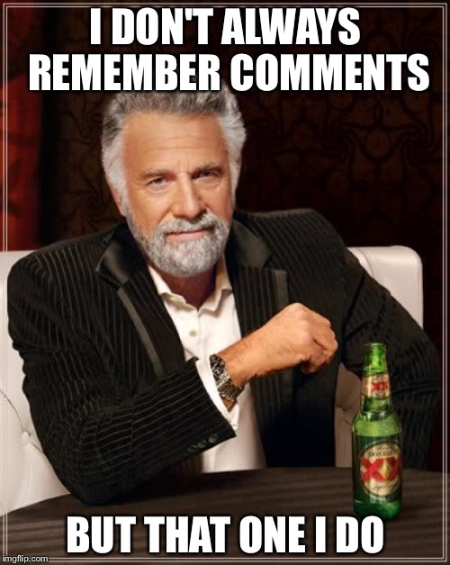 The Most Interesting Man In The World Meme | I DON'T ALWAYS REMEMBER COMMENTS BUT THAT ONE I DO | image tagged in memes,the most interesting man in the world | made w/ Imgflip meme maker