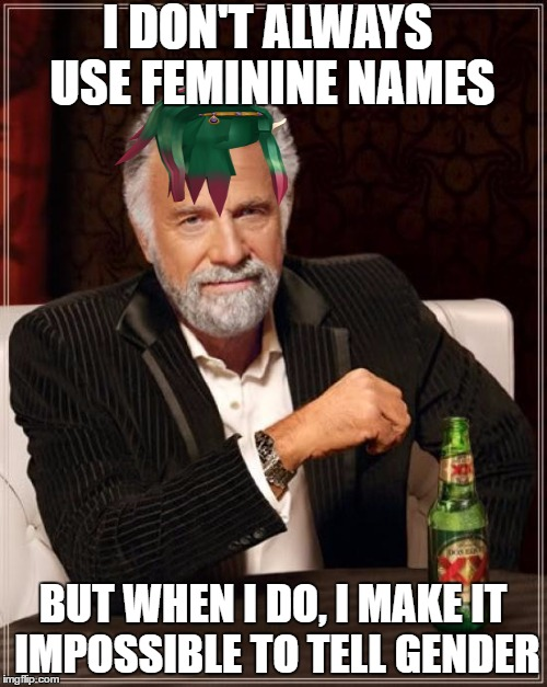The Most Interesting Man In The World Meme | I DON'T ALWAYS USE FEMININE NAMES BUT WHEN I DO, I MAKE IT IMPOSSIBLE TO TELL GENDER | image tagged in memes,the most interesting man in the world | made w/ Imgflip meme maker