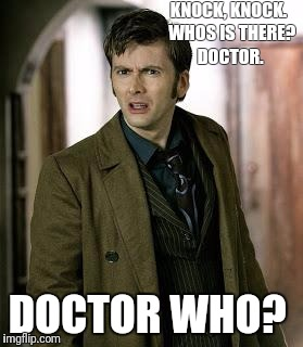 doctor who is confused | KNOCK, KNOCK.  WHOS IS THERE?  DOCTOR. DOCTOR WHO? | image tagged in doctor who is confused | made w/ Imgflip meme maker