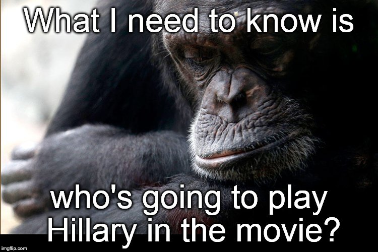 A blockbuster film about her trials, tribulation, character, conflict and convictions is on it's way. Back to work, Oliver Stone | What I need to know is who's going to play Hillary in the movie? | image tagged in koko,election 2016,hillary clinton,oliver stone,blockbuster,biography | made w/ Imgflip meme maker