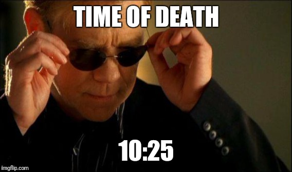 TIME OF DEATH 10:25 | made w/ Imgflip meme maker