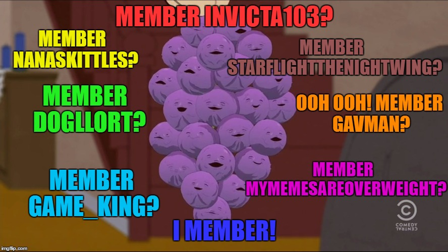 Since This Weekend We're Using Usernames, Here Are A Few That We've Lost | MEMBER INVICTA103? I MEMBER! MEMBER  NANASKITTLES? MEMBER  STARFLIGHTTHENIGHTWING? OOH OOH! MEMBER GAVMAN? MEMBER  MYMEMESAREOVERWEIGHT? MEM | image tagged in memes,member berries | made w/ Imgflip meme maker