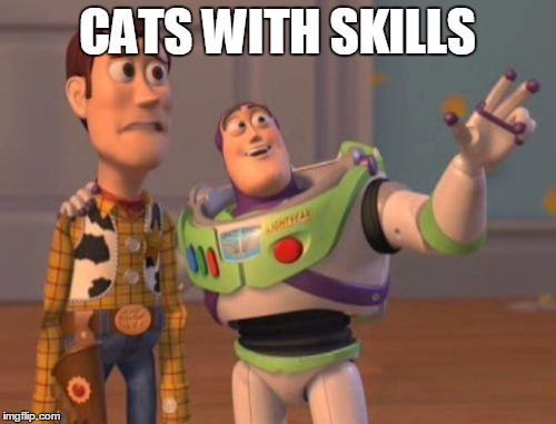 X, X Everywhere Meme | CATS WITH SKILLS | image tagged in memes,x,x everywhere,x x everywhere | made w/ Imgflip meme maker
