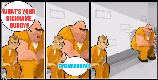 username weekend! | WHAT'S YOUR NICKNAME, BUDDY? EVILMANDOEVIL | image tagged in prisoners blank,memes | made w/ Imgflip meme maker