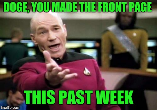 Picard Wtf Meme | DOGE, YOU MADE THE FRONT PAGE THIS PAST WEEK | image tagged in memes,picard wtf | made w/ Imgflip meme maker