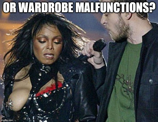 OR WARDROBE MALFUNCTIONS? | made w/ Imgflip meme maker