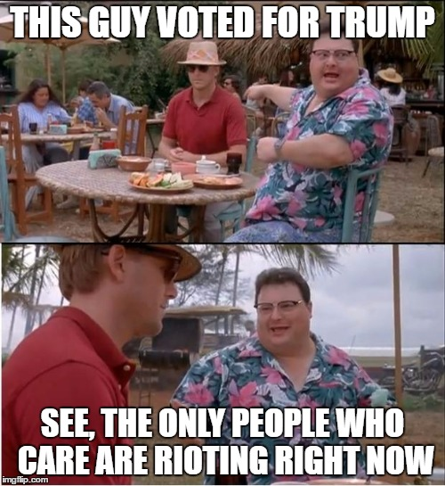 See Nobody Cares Meme | THIS GUY VOTED FOR TRUMP SEE, THE ONLY PEOPLE WHO CARE ARE RIOTING RIGHT NOW | image tagged in memes,see nobody cares | made w/ Imgflip meme maker