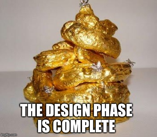 THE DESIGN PHASE IS COMPLETE | made w/ Imgflip meme maker
